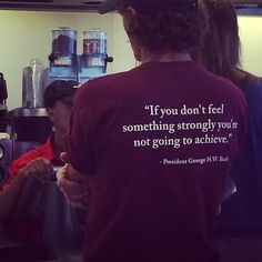 Only in TX will you see someone one proudly where a shirt with a Bush quote.