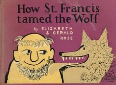 How St. Francis Tamed the Wolf - retold by Elizabeth Rose from the legend of St. Francis of Assisi with pictures by Gerald Rose.