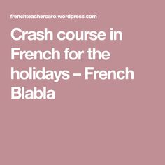 Crash course in French for the holidays – French Blabla