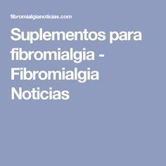 Suplementos para fibromialgia - Fibromialgia Noticias