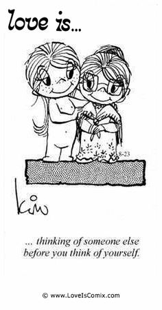 Love is... thinking of someone else before you think of yourself. www.loveiscomix.com