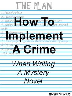 How To Implement a crime when writing a mystery novel Rachel Poli