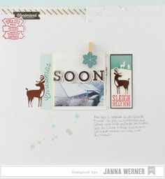 A cool idea for December Daily. Love the reindeer and the message...soon!  By Janna Werner
