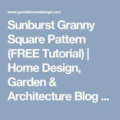 Sunburst Granny Square Pattern (FREE Tutorial) | Home Design, Garden & Architecture Blog Magazine