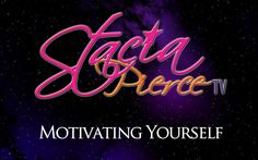Motivating Yourself    Stacia gives you inspiring keys on how you can motivate yourself