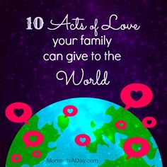 10 Acts of Love Your Family Can Give To The World
