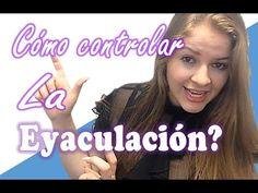 Controla tu eyaculación. Los primeros ejercicios para aprender a controlar la eyaculación - YouTube