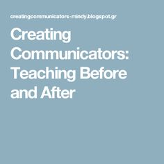 Creating Communicators: Teaching Before and After