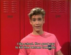 """Saved by the Bell, season episode """"Beauty and the Screech,"""" aired 21 October Zachary """"Zack"""" Morris is played by Mark-Paul Gosselaar. Zack: """"I like school. It's a good way to kill time between weekends. It gives me five days to plan my Saturday night. Motivacional Quotes, Film Quotes, Mood Quotes, Zack Morris, Image Citation, Saved By The Bell, Movie Lines, Film Serie, Mood Pics"""