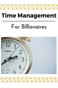 Find out the time management skills billionaires have