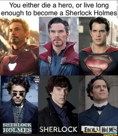 You either die a hero, or live long enough to become a Sherlock Holmes iN SHERLOCK HOLMES SHERLOCK - )