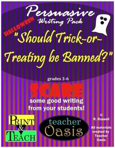 """Persuasive Writing Prompt """"Should Trick-or-Treating be Banned?""""   Everything you need to teach and assess persuasive essay writing! These materials are easily adaptable to meet the needs of 3rd - 6th graders. While teaching the basics of persuasive writing, these materials will engage your students and motivate them to write. They will also reinforce the importance of using the 6+1 Writing Traits. Ready to print and teach! From Teacher Oasis"""
