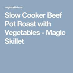 Slow Cooker Beef Pot Roast with Vegetables - Magic Skillet