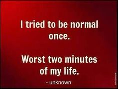 The only type of quote better than a wise saying is that which brings a sense of humor and laughter as it communicates real truth to the whole world. Check out below for a good laugh from funny quotes. Great Quotes, Quotes To Live By, Inspirational Quotes, Time Quotes, Dont Be Normal, Normal People, Normal Life, My Life Is Boring, Normal Is Boring