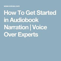 How To Get Started in Audiobook Narration | Voice Over Experts