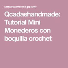Qcadashandmade: Tutorial Mini Monederos con boquilla crochet