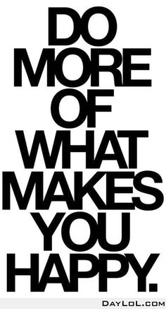 Inspiration Quote - Do more of what makes you happy