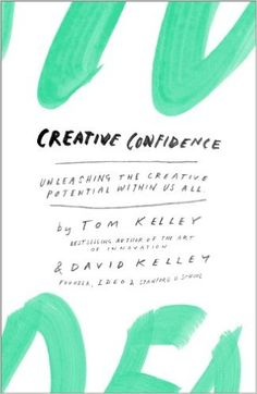 Amazon.com: Creative Confidence: Unleashing the Creative Potential Within Us All eBook: Tom Kelley, David Kelley: Kindle Store
