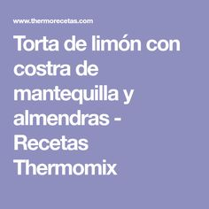 Torta de limón con costra de mantequilla y almendras - Recetas Thermomix