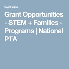 Grant Opportunities - STEM + Families - Programs | National PTA