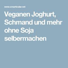 Veganen Joghurt, Schmand und mehr ohne Soja selbermachen