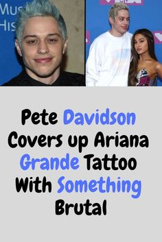Pete Davidson Covers up Ariana Grande Tattoo With Something Brutal Great Love Stories, Weird Stories, Ariana Grande Tattoo, Big Songs, Romantic Nature, Odd Couples, Picture Story, Cover Tattoo, Weird Pictures