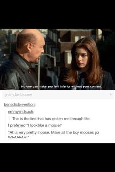Literally quote the moose line all the time