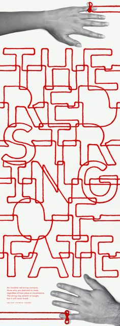 The Red String of Fate by Jon Newman - project inspired by an ancient Chinese legend that claims we are connected to those we are destined to meet by an invisible, indestructible, red string regardless of time, place or circumstance. I chose to design a literal interpretation of the legend's English title, The Red String of Fate, by creating a font using only one long continuous red string connecting a woman's and man's hands together. #typography #design