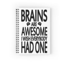 Brains Are Awesome I Wish Everybody Had One Spiral Notebook