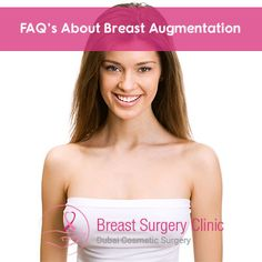 Breast Augmentation in Dubai Breast augmentation in Dubai will enhance your boobs once and for all. Here are few of the most frequently asked questions by the aspiring candidates.