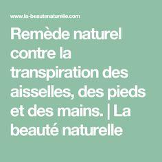 Remède naturel contre la transpiration des aisselles, des pieds et des mains.         |          La beauté naturelle