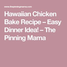 Hawaiian Chicken Bake Recipe – Easy Dinner Idea! – The Pinning Mama