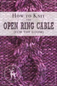 How to Knit the Open Ring Cable for the Loom | Vintage Storehouse & Co.