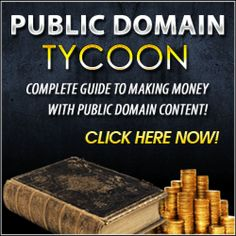 Public Domain Tycoon 8 Video Series !!! If you could gain access into the world's largest library of FREE content, that you could use however you wish, how many websites could you create in just a few days? if you had a limitless supply of content that you NEVER had to pay for, that you could sell for 100% profit? Without having to hire a freelance writer, deal with copyright restrictions, or spend hours painstakingly writing documents and material yourself.