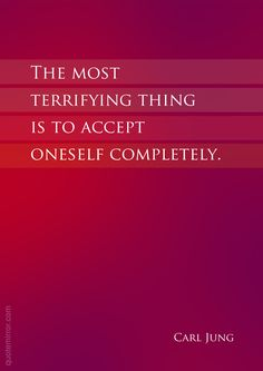 The most terrifying thing is to accept oneself completely. –Carl Gustav Jung #acceptance #attitude http://www.quotemirror.com/quotes/the-most-terrifying-thing/
