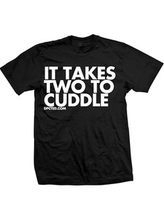 "Unisex ""It Takes Two To Cuddle"" Tee by Dpcted Apparel (Black) #InkedShop #wordtee #unisex #cuddle"
