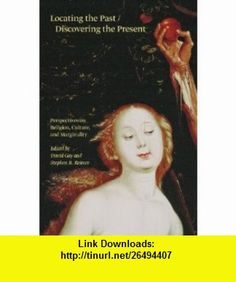 Locating the Past / Discovering the Present Perspectives on Religion, Culture, and Marginality (9780888644992) David Gay, Stephen R. Reimer , ISBN-10: 088864499X  , ISBN-13: 978-0888644992 ,  , tutorials , pdf , ebook , torrent , downloads , rapidshare , filesonic , hotfile , megaupload , fileserve
