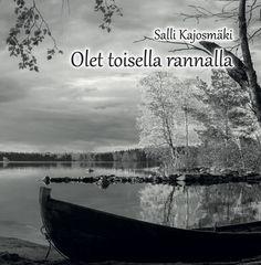 Salli Kajosmäki: Olet toisella rannalla, runoja. Omakustanne 2015. #runokirja
