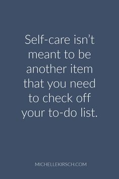 Self-care isn't meant to be another item that you need to check off your to-do list.