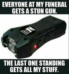 Everyone at my funeral gets a stun gun - funny meme - http://jokideo.com/everyone-at-my-funeral-gets-a-stun-gun-funny-meme/