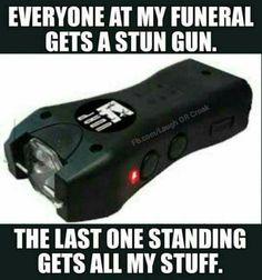 Everyone at my funeral gets a stun gun - funny meme - http://jokideo.com/everyone-at-my-funeral-gets-a-stun-gun-funny-meme/