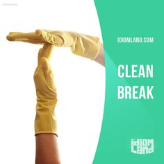 """""""Clean break"""" means """"to completely remove yourself from a situation"""". Example…"""