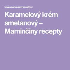 Karamelový krém smetanový – Maminčiny recepty