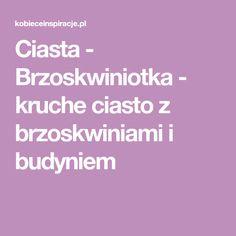 Ciasta - Brzoskwiniotka - kruche ciasto z brzoskwiniami i budyniem Dory, Food And Drink, Menu, Cooking, Polish, Bakken, Menu Board Design, Kitchen, Vitreous Enamel