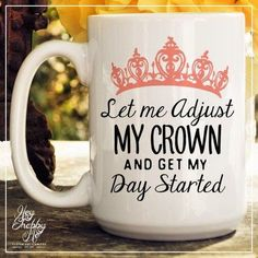 Queen// crown/Let Me Adjust My Crown and Get My Day Started // Mug // Quotes Mug // Quotes // Ceramic Mug Coffee Cups, Tea Cups, Coffee Coffee, Drink Coffee, Morning Coffee, Unique Coffee Mugs, Cute Mugs, Funny Mugs, Funny Coffee