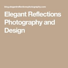 Elegant Reflections Photography and Design Reflection Photography, Elegant, Design, Classy, Chic