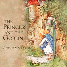 Audiobook: The Princess and the Goblin, by George MacDonald.   A Librivox recording, read by Andy Minter