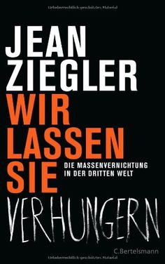 Wir lassen sie verhungern: Die Massenvernichtung in der Dritten Welt von Jean Ziegler http://www.amazon.de/dp/3570101266/ref=cm_sw_r_pi_dp_Oa22vb1BV4184