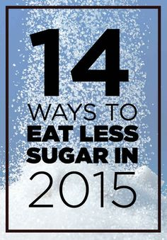 14 Ways To Eat Less Sugar In 2015