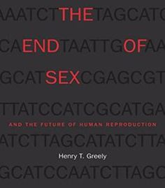 Henry T. Greely – The End Of Sex And The Future Of Human Reproduction PDF
